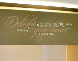 Delight Yourself In The Lord And He Will Give You The Desires Of Your Heart Psalm 37 4 Design Wisedecor Wall Lettering