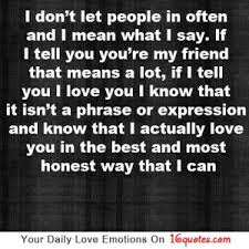 i don t let people in often and i mean what i say if i tell you