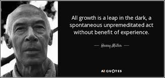 henry miller quote all growth is a leap in the dark a spontaneous