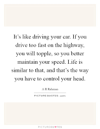 it s like driving your car if you drive too fast on the