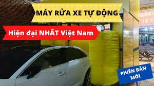 Máy Rửa Xe Tự Động Hiện Đại Nhất Việt Nam (Phiên Bản Mới) - YouTube