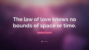 """mahatma gandhi quote """"the law of love knows no bounds of space or"""