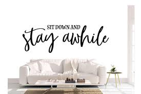Sit Down And Stay Awhile Living Room Vinyl Wall Decal Etsy