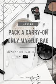 how to pack a carry on makeup bag