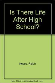 is there life after high school ralph keyes