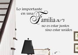 Spanish Family Quote Lo Importante En Una Familia No Es Estar Juntos Sino Estar Unidos Home Vinyl Wall Lettering Decal