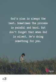 god s plan is always the best sometimes the process is painful and