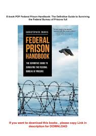 E Book Pdf Federal Prison Handbook The Definitive Guide To Surviving The Federal Bureau Of Prisons Full Pages 1 4 Text Version Anyflip
