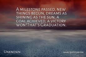 unknown a milestone passed new things begun dreams as shining