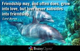 brainy quote friendship and often does grow into love but