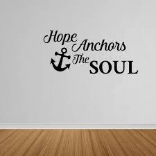 Wall Decal Quote Hope Anchors The Soul Words Lettering Vinyl Wall Sticker Decor Dp499 L Walmart Com Walmart Com