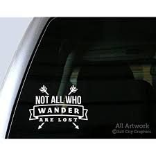 Amazon Com Salt City Graphics Not All Who Wander Are Lost Tolkein Quote Traveler Decal Adventure Car Window Decal Bumper Sticker 5 Inches Wide White Automotive