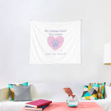 My Babies Have Four Paws And My Heart Pet Love Tapestry By Shikitamakes Redbubble