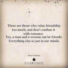 there are those who value friendship too much and don t