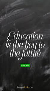 education is the key to the future quote by alek wek quotesbook