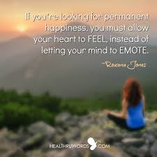if you re looking for permanent happiness you must allow your