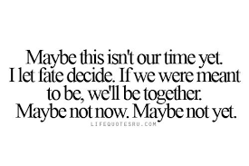 life quotes ru be this isn t our time yet i let fate decide