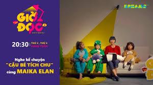 Giờ Đọc - Tập 14- Nghe kể chuyện Cậu Bé Tích Chu cùng Maika ELan ...