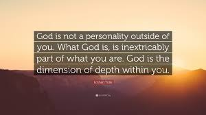 """eckhart tolle quote """"god is not a personality outside of you"""