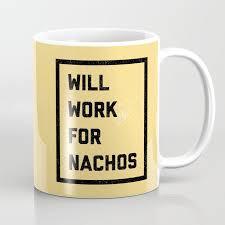 work for nachos funny quote coffee mug by envyart society