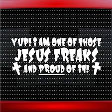 Amazon Com Noizy Graphics Yup I Am One Of Those Jesus Freaks And Proud Of It Christian Car Sticker Truck Window Vinyl Decal Color White Automotive