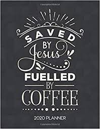 saved by jesus fuelled by coffee planner weekly planner