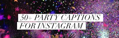 best party captions for instagram party pictures