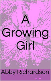 A Growing Girl - Kindle edition by Richardson, Abby. Literature & Fiction  Kindle eBooks @ Amazon.com.
