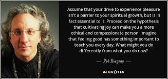 rob brezsny quote assume that your drive to experience pleasure