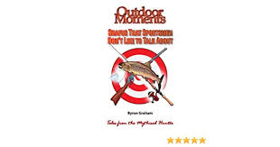 Amazon.com: Outdoor Moments – Snafus That Sportsmen Don't Like to Talk  About eBook: Graham, Byron, Heliger, Mark : Kindle Store