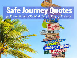 of the best safe journey quotes to wish a traveler well