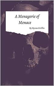 A Menagerie of Menace eBook: Griffin, Byron: Amazon.co.uk: Kindle Store