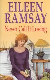 Never Call It Loving: Ramsay, Eileen: 9780727857040: Amazon.com: Books