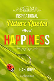 happiness quotes inspirational happy quotes pictures about
