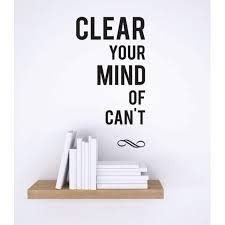 Do It Yourself Wall Decal Sticker Clear Your Mind Of Can T Inspirational Life Quote Stylish Decor Mural 14x28 Walmart Com Walmart Com