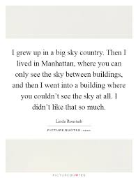 i grew up in a big sky country then i lived in manhattan where
