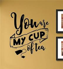Amazon Com You Are My Cup Of Tea Vinyl Wall Art Decal Sticker Home Kitchen