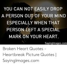 you can not easily drop a person out of your mind especially when