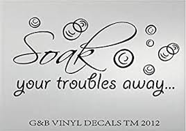 Soak Your Troubles Away Bathroom Vinyl Wall Decal 10x21 Wall Decor Stickers Amazon Com