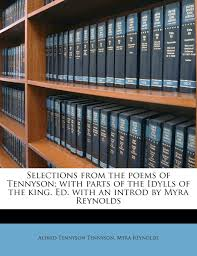 Amazon.in: Buy Selections from the Poems of Tennyson; With Parts of the  Idylls of the King. Ed. with an Introd by Myra Reynolds Book Online at Low  Prices in India | Selections
