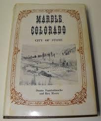 MARBLE, COLORADO: City of Stone: Vandenbusche, Duane, Myers, Rex:  Amazon.com: Books