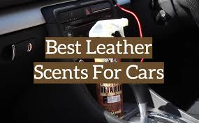 leather scents for cars 2020 reviews