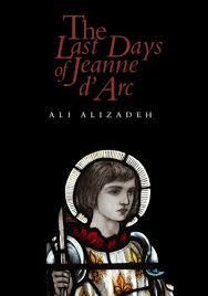 The Last Days of Jeanne d'Arc (Ali Alizadeh, Giramondo)   Books+Publishing