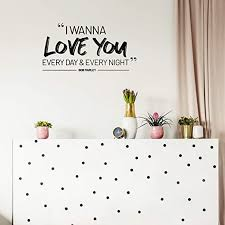 Amazon Com Vinyl Wall Art Decal I Wanna Love You Every Day And Every Night 15 X 29 Quote For Love Home Apartment Couples Family Bedroom Bathroom Living Room Adhesive
