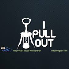 I Pull Out Car Window Vinyl Decal Sticker Graphic