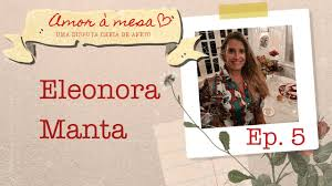 PREPARANDO A MESA COM ELEONORA MANTA - AMOR À MESA EP. 5
