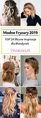 Modne Fryzury 2019 Top 24 Propozycje Dla Blondynek