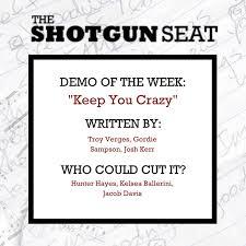 """Demo of the Week: """"Keep You Crazy"""" (Troy Verges, Gordie Sampson, Josh Kerr)  - The Shotgun Seat"""