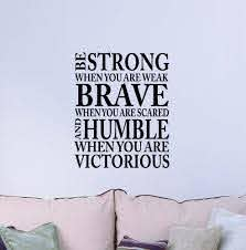 Amazon Com Be Strong When You Are Weak Brave When You Are Scared And Humble Victorious Cute Wall Vinyl Religious Inspirational Quote Lettering Art Saying Sticker Stencil Nursery Wall Decor Baby