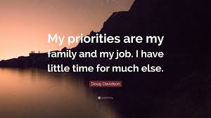 """doug davidson quote """"my priorities are my family and my job i"""